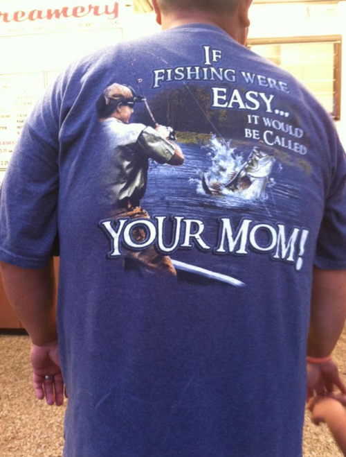 Clearly, your Mom is easier than fishing